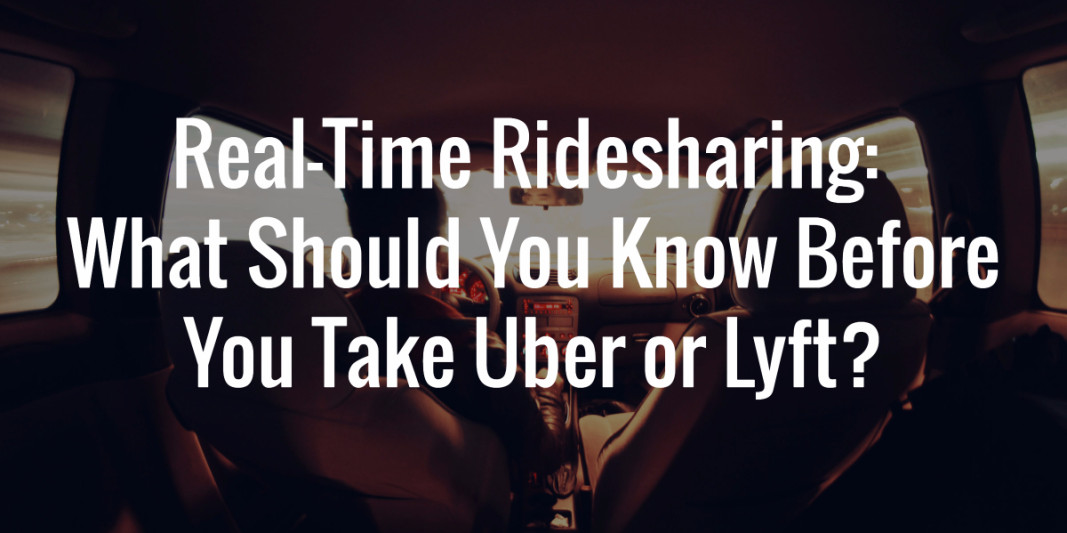 Real-Time Ridesharing: What Should You Know Before You Take Uber or Lyft?